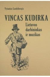 VINCAS KUDIRKA Lietuvos darbininkas ir muzikas