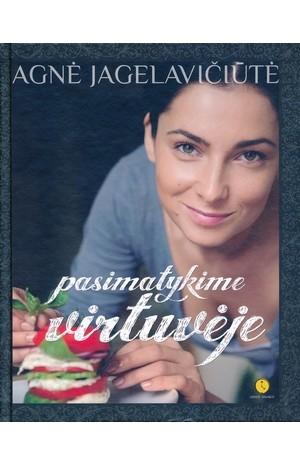 Agnė Jagelavičiūtė. Pasimatykime virtuvėje