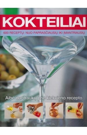 Kokteiliai.600 receptų: nuo paprasčiausių iki įmantriausių