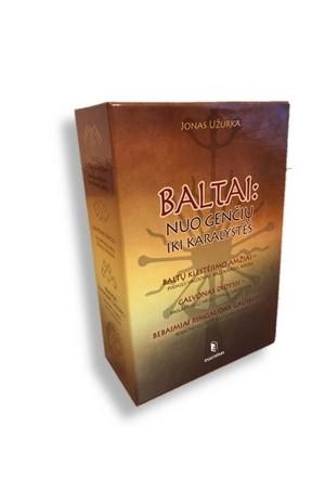 BALTAI: NUO GENČIŲ IKI KARALYSTĖS /  TRILOGIJA