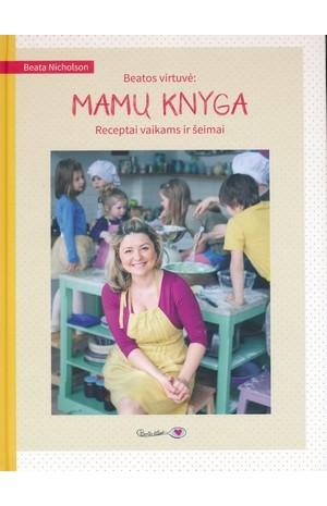 Beatos virtuvė: NAMŲ KNYGA receptai vaikams ir šeimai