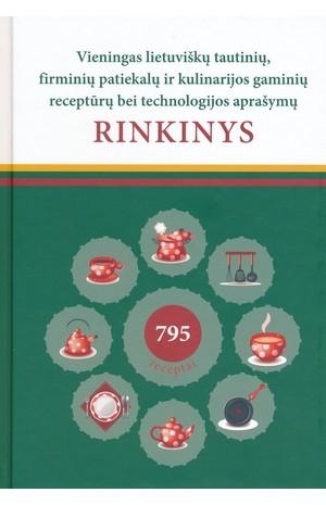 Vieningas lietuviškų tautinių, firminių patiekalų ir kulinarijos gaminių receptūrų bei technologijos aprašymų rinkinys